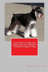 Книга под заказ: «Learn How to Train and Understand your Miniature Schnauzer Puppy & Dog»