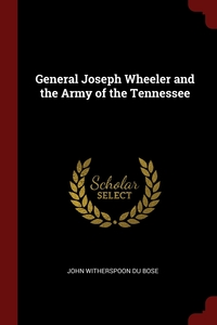 General Joseph Wheeler and the Army of the Tennessee, John Witherspoon Du Bose обложка-превью