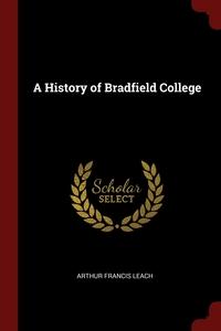 A History of Bradfield College, Arthur Francis Leach обложка-превью