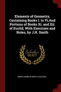 Elements of Geometry, Containing Books I. to Vi.And Portions of Books Xi. and Xii. of Euclid, With Exercises and Notes, by J.H. Smith, James Hamblin Smith, Euclides обложка-превью