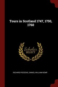 Tours in Scotland 1747, 1750, 1760, Richard Pococke, Daniel William Kemp обложка-превью