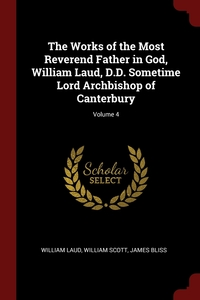 Книга под заказ: «The Works of the Most Reverend Father in God, William Laud, D.D. Sometime Lord Archbishop of Canterbury; Volume 4»