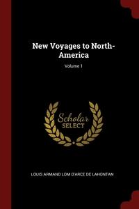New Voyages to North-America; Volume 1, Louis Armand Lom D'Arce De Lahontan обложка-превью