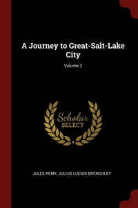 A Journey to Great-Salt-Lake City; Volume 2, Jules Remy, Julius Lucius Brenchley обложка-превью