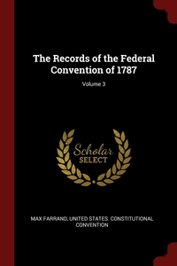 The Records of the Federal Convention of 1787; Volume 3, Max Farrand, United States. Constitutional Convention обложка-превью
