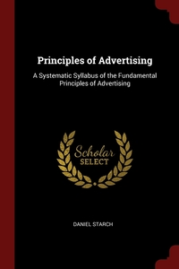 Principles of Advertising: A Systematic Syllabus of the Fundamental Principles of Advertising, Daniel Starch обложка-превью