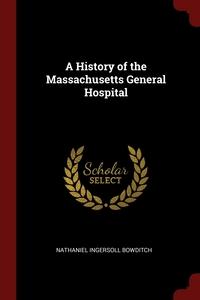 A History of the Massachusetts General Hospital, Nathaniel Ingersoll Bowditch обложка-превью