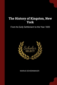 The History of Kingston, New York: From Its Early Settlement to the Year 1820, Marius Schoonmaker обложка-превью