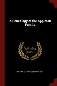 Книга под заказ: «A Genealogy of the Appleton Family»