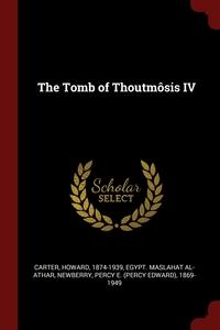 The Tomb of Thoutmôsis IV, Howard Carter, Egypt. Maslahat al-Athar, Percy E. 1869-1949 Newberry обложка-превью