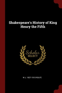 Shakespeare's History of King Henry the Fifth, W J. 1827-1910 Rolfe обложка-превью