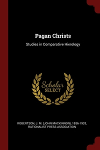 Pagan Christs: Studies in Comparative Hierology, J M. 1856-1933 Robertson, Rationalist Press Association обложка-превью