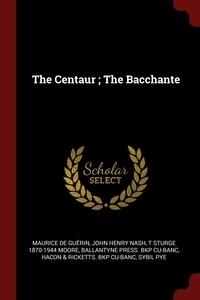The Centaur ; The Bacchante, Maurice de Guerin, John Henry Nash, T Sturge 1870-1944 Moore обложка-превью