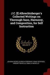 J.C. [!] Albrechtsberger's Collected Writings on Thorough-bass, Harmony, and Composition, for Self Instruction, Johann Georg Albrechtsberger, Ignaz Seyfried, Vincent Novello обложка-превью