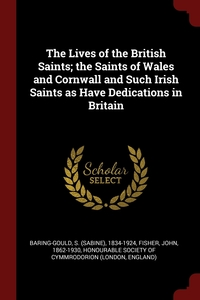 The Lives of the British Saints; the Saints of Wales and Cornwall and Such Irish Saints as Have Dedications in Britain, S 1834-1924 Baring-Gould, John Fisher, Honourable Society Of Cymmrodorion (Lond обложка-превью
