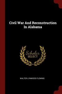 Civil War And Reconstruction In Alabama, Walter Lynwood Fleming обложка-превью