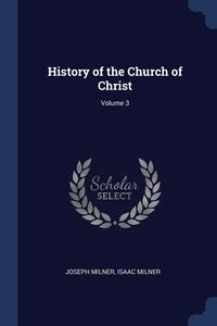 History of the Church of Christ; Volume 3, Joseph Milner, Isaac Milner обложка-превью