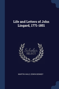 Life and Letters of John Lingard, 1771-1851, Martin Haile, Edwin Bonney обложка-превью