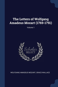 The Letters of Wolfgang Amadeus Mozart (1769-1791); Volume 1, Wolfgang Amadeus Mozart, Grace Wallace обложка-превью