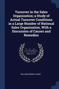 Turnover in the Sales Organization; a Study of Actual Turnover Conditions in a Large Number of National Sales Organization, With a Discussion of Causes and Remedies, William Endres Lange обложка-превью