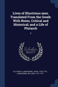 Lives of Illustrious men. Translated From the Greek: With Notes, Critical and Historical; and a Life of Plutarch: 2, Plutarch Plutarch, John Langhorne, William Langhorne обложка-превью