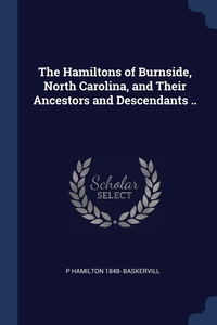 The Hamiltons of Burnside, North Carolina, and Their Ancestors and Descendants .., P Hamilton 1848- Baskervill обложка-превью