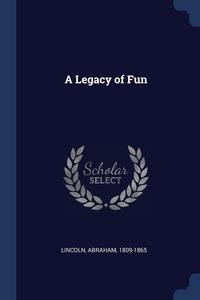 A Legacy of Fun, Lincoln Abraham 1809-1865 обложка-превью