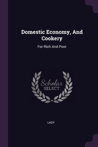Domestic Economy, And Cookery: For Rich And Poor, Lady обложка-превью
