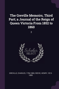 The Greville Memoirs, Third Part; a Journal of the Reign of Queen Victoria From 1852 to 1860: 2, Charles Greville, Henry Reeve обложка-превью