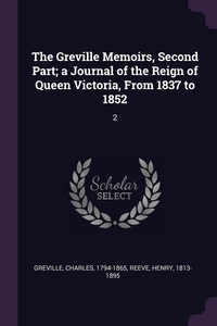 The Greville Memoirs, Second Part; a Journal of the Reign of Queen Victoria, From 1837 to 1852: 2, Charles Greville, Henry Reeve обложка-превью