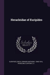Heracleidae of Euripides, Euripides Euripides, Edward Anthony Beck, Clinton E. S Headlam обложка-превью