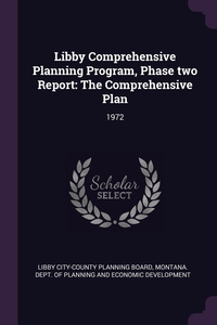 Libby Comprehensive Planning Program, Phase two Report: The Comprehensive Plan: 1972, Libby City-County Planning Board, Montana. Dept. of Planning and Economic обложка-превью