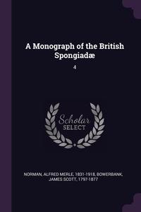 A Monograph of the British Spongiadæ: 4, Alfred Merle Norman, James Scott Bowerbank обложка-превью