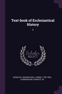 Text-book of Ecclesiastical History: 3, Johann Karl Ludwig Gieseler, Francis Cunningham обложка-превью