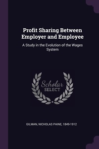 Profit Sharing Between Employer and Employee: A Study in the Evolution of the Wages System, Nicholas Paine Gilman обложка-превью