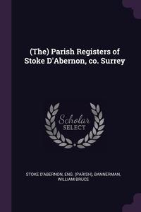 (The) Parish Registers of Stoke D'Abernon, co. Surrey, Eng Stoke d'Abernon, William Bruce Bannerman обложка-превью