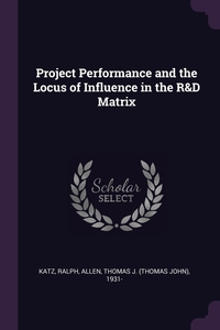 Project Performance and the Locus of Influence in the R&D Matrix, Ralph Katz, Thomas J. 1931- Allen обложка-превью