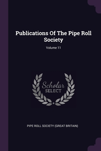 Publications Of The Pipe Roll Society; Volume 11, Pipe Roll Society (Great Britain) обложка-превью