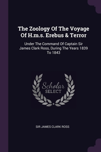 The Zoology Of The Voyage Of H.m.s. Erebus & Terror: Under The Command Of Captain Sir James Clark Ross, During The Years 1839 To 1843, Sir James Clark Ross обложка-превью