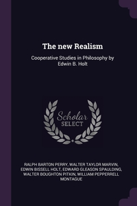 The new Realism: Cooperative Studies in Philosophy by Edwin B. Holt, Ralph Barton Perry, Walter Taylor Marvin, Edwin Bissell Holt обложка-превью