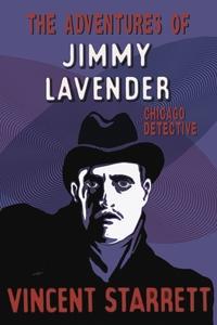 The Adventures of Jimmy Lavender: Chicago Detective, Vincent Starrett обложка-превью