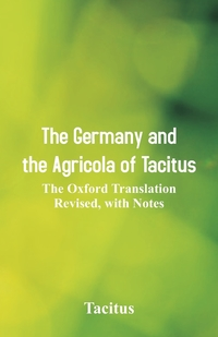 The Germany and the Agricola of Tacitus: The Oxford Translation Revised, with Notes, Tacitus обложка-превью