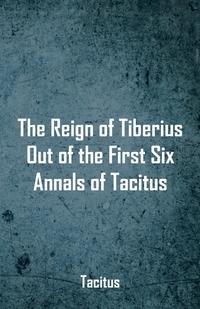 The Reign of Tiberius, Out of the First Six Annals of Tacitus, Tacitus обложка-превью