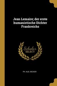 Книга под заказ: «Jean Lemaire; der erste humanistische Dichter Frankreichs»