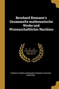 Bernhard Riemann's Gesammelte mathematische Werke und Wissenschaftlicher Nachlass, Heinrich Weber, BERNHARD RIEMANN, Richard Dedekind обложка-превью