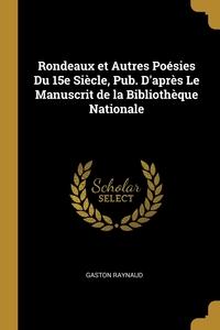 Rondeaux et Autres Poésies Du 15e Siècle, Pub. D'après Le Manuscrit de la Bibliothèque Nationale, Gaston Raynaud обложка-превью