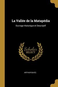 La Vallée de la Matapédia: Ouvrage Historique et Descriptif, Arthur Buies обложка-превью