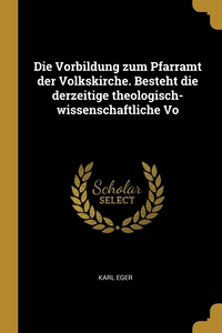 Книга под заказ: «Die Vorbildung zum Pfarramt der Volkskirche. Besteht die derzeitige theologisch-wissenschaftliche Vo»