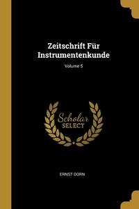 Zeitschrift Für Instrumentenkunde; Volume 5, Ernst Dorn обложка-превью