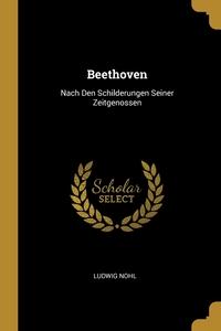 Beethoven: Nach Den Schilderungen Seiner Zeitgenossen, Ludwig Nohl обложка-превью